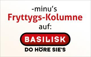 -minu's Fryttygs-Kolumne auf Radio Basilisk